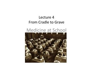 Lecture 4  From Cradle to Grave