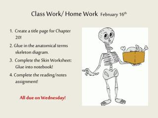 Class Work/ Home Work   February 16 th