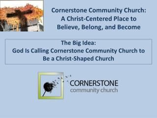 Cornerstone Community Church:  A Christ-Centered Place to  Believe, Belong, and Become