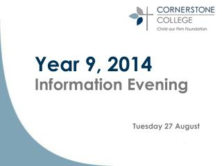 Year  9 , 2014 Information Evening Tuesday 27 August