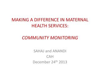 MAKING A DIFFERENCE IN MATERNAL HEALTH SERVICES: COMMUNITY MONITORING