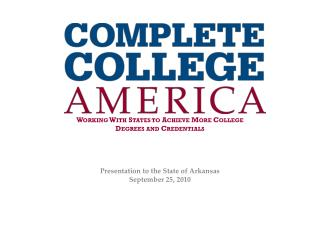 Working With States to Achieve More College Degrees and Credentials  Presentation to the State of Arkansas September 25
