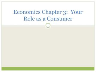 Economics Chapter 3:  Your Role as a Consumer