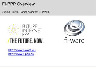FI- PPP  Overview Juanjo Hierro  – Chief Architect FI-WARE
