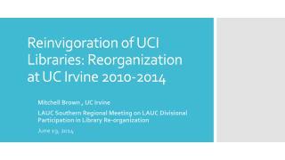 Reinvigoration of UCI Libraries: Reorganization at UC Irvine 2010-2014