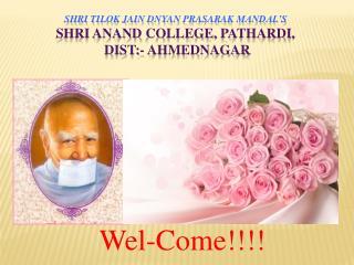 Shri Tilok  Jain  Dnyan Prasarak Mandal's Shri Anand  College,  Pathardi ,  Dist:-  Ahmednagar