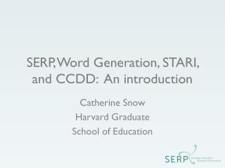 SERP, Word Generation, STARI, and CCDD:  An introduction