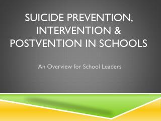 Suicide Prevention, Intervention &  Postvention  in Schools