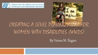CREATING A LEVEL PLAYING FIELD FOR WOMEN WITH DISABILITIES (WWDS)