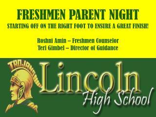 FRESHMEN PARENT NIGHT  STARTING OFF ON THE RIGHT FOOT TO ENSURE A GREAT FINISH! Roshni Amin – Freshmen Counselor Teri G