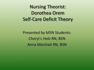 Nursing Theorist:   Dorothea Orem Self-Care Deficit Theory