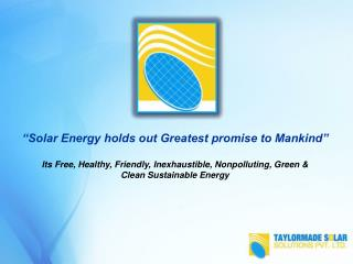 """""""Solar Energy holds out Greatest promise to Mankind"""" Its Free, Healthy, Friendly, Inexhaustible, Nonpolluting , Green &"""