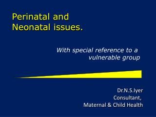 Perinatal  and  Neonatal issues.