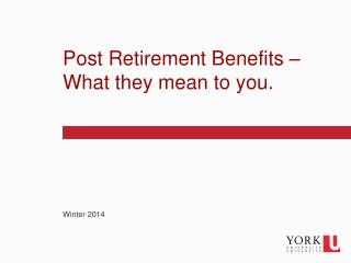 Post Retirement Benefits � What they mean to you.