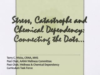 Stress, Catastrophe and Chemical Dependency: Connecting the Dots…