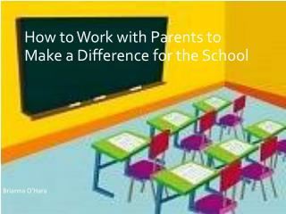 How to Work with Parents to Make a Difference for the School