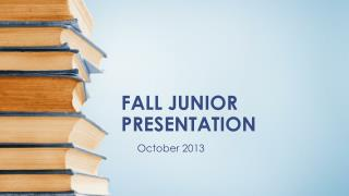 FALL JUNIOR PRESENTATION