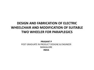 DESIGN AND FABRICATION OF ELECTRIC WHEELCHAIR AND MODIFICATION OF SUITABLE TWO WHEELER FOR PARAPLEGICS