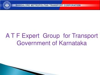 A T F Expert  Group  for Transport  Government of Karnataka
