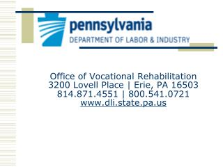 Office of Vocational Rehabilitation  3200 Lovell Place | Erie, PA 16503 814.871.4551 | 800.541.0721  www.dli.state.pa.u