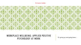 Workplace  wellbeing: Applied positive psychology at  work