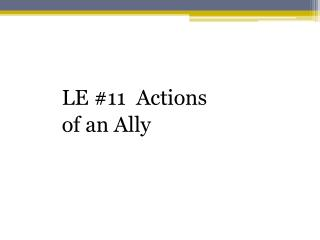 LE #11  Actions  of an Ally