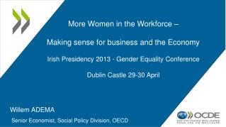More Women in the Workforce –  Making sense for business and the Economy Irish Presidency 2013 - Gender Equality Confer