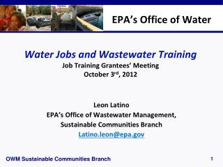 Water Jobs and  Wastewater  Training Job Training Grantees' Meeting October  3 rd , 2012