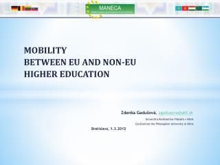 MOBILITY  BETWEEN EU AND NON-EU  HIGHER EDUCATION Zdenka Gadušová ,  zgadusova @ukf.sk Univerzita Konštantína Filozofa