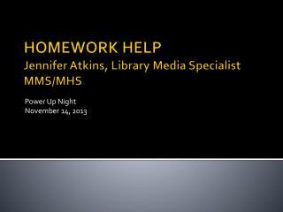 HOMEWORK HELP Jennifer Atkins, Library Media Specialist MMS/MHS