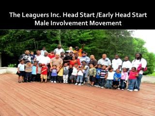 The Leaguers Inc. Head Start /Early Head Start Male Involvement Movement