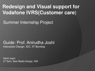 Summer Internship Project Guide: Prof.  Anirudha  Joshi Interaction Design, IDC, IIT Bombay Nikhil Joshi 3 rd Sem , New