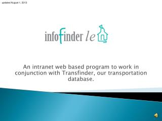An intranet web based program to work in conjunction with Transfinder, our transportation database.