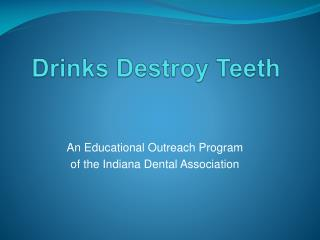 Drinks Destroy  Teeth