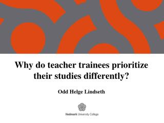 Why do teacher trainees prioritize their studies differently?