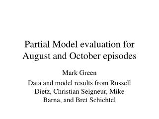 Partial Model Evaluation for August and October Episodes