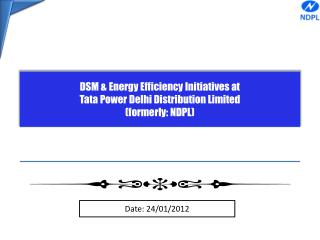 DSM & Energy Efficiency Initiatives at  Tata Power Delhi Distribution Limited  (formerly: NDPL)