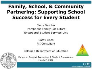 Family, School, & Community Partnering: Supporting School Success for Every Student Cindy Dascher  Parent and Family Co