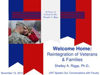 Welcome Home:  Reintegration of Veterans & Families Shelley A. Riggs, Ph.D .