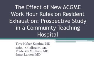 The Effect of New ACGME Work Hour Rules on Resident Exhaustion: Prospective Study in a Community Teaching Hospital