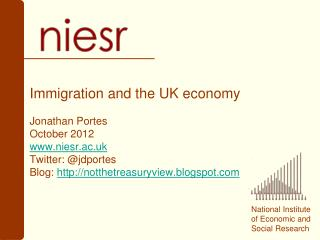 Immigration and the UK economy Jonathan Portes  October 2012 www.niesr.ac.uk Twitter: @ jdportes Blog:  http://notthetr