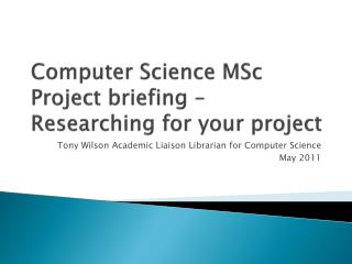 Computer Science MSc Project briefing – Researching for your project