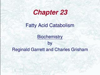 fatty acid catabolism  biochemistry by reginald garrett and charles grisham