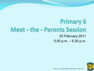 Primary 6 Meet - the - Parents Session