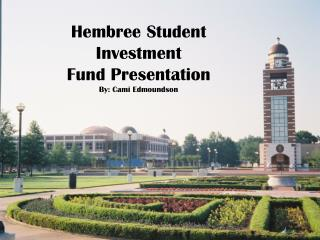 Hembree  Student Investment  Fund Presentation By:  Cami Edmoundson