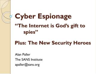 "Cyber Espionage "" The Internet is God's gift to        spies"" Plus:  The New Security Heroes"