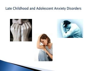 Late Childhood and Adolescent Anxiety Disorders
