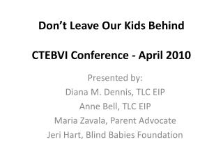 Don't Leave Our Kids  Behind CTEBVI  Conference - April 2010