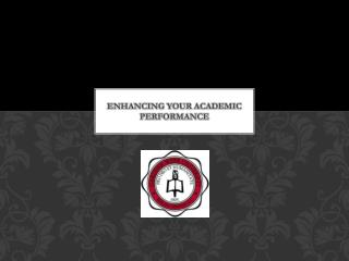 Enhancing your academic performance