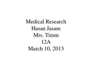 Medical Research Hasan Jasam Mrs. Timm 12A March 10, 2013